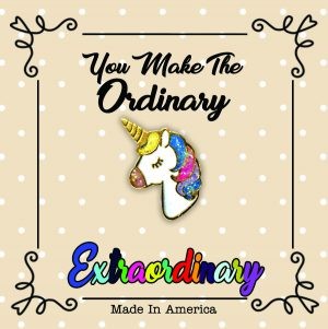 Unicorn You Make The Ordinary Extraordinary